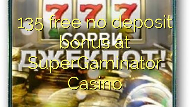 135 frigöra ingen insättningsbonus på SuperGaminator Casino