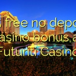135 free no deposit casino bonus at Futuriti Casino