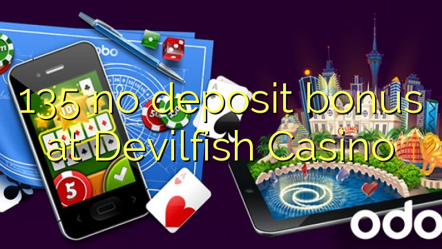 135 ei deposiidi boonus kell Devilfish Casino