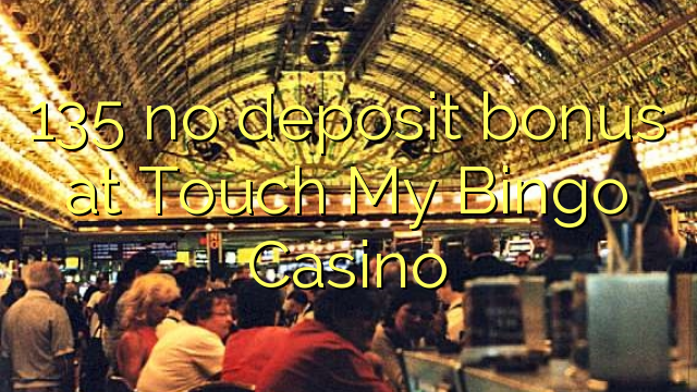135 no deposit bonus at Touch My Bingo Casino