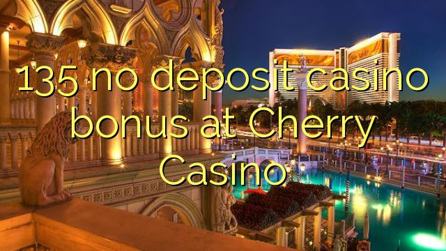 135 Cherry Casino heç bir depozit casino bonus