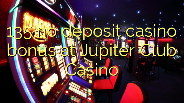 135 euweuh deposit kasino bonus di Jupiter Club Kasino