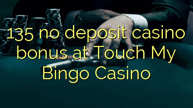135 no deposit casino bonus at Touch My Bingo Casino