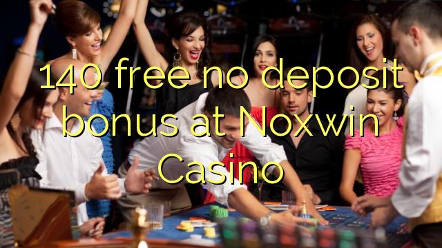 140 uvoľniť žiadny bonus vklad na Noxwin kasína