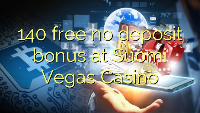 140 tasuta ei deposiidi boonus kell Suomi Vegas Casino