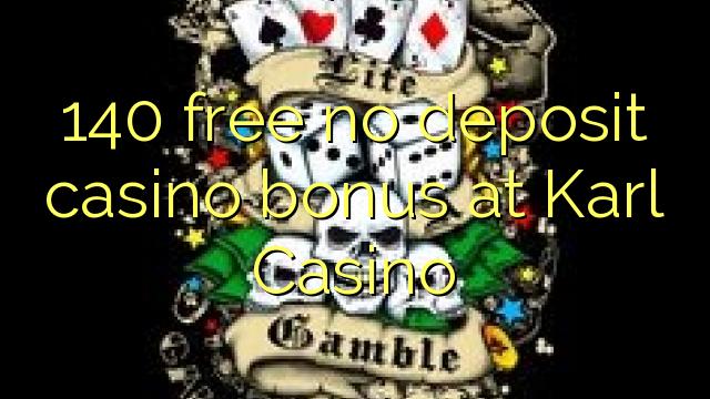 140 нест бонус амонатии казино дар Карл Казино озод