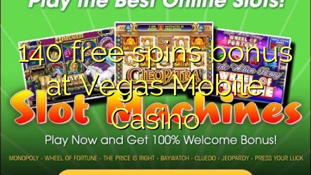 140 tasuta keerutab boonus Vegas Mobile Casino