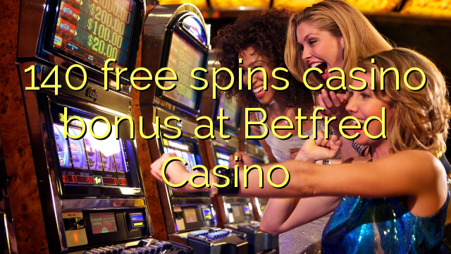 140 pulsuz Betfred Casino casino bonus spins