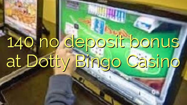 140 Dotty Bingo Casino heç bir depozit bonus