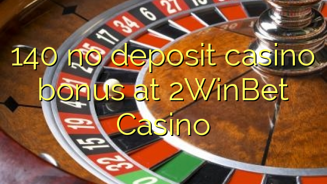 140 bez depozytu kasyno bonusem w kasynie 2WinBet