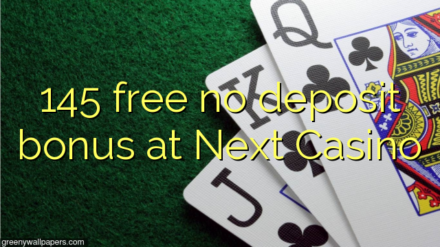 145 membebaskan ada bonus deposit dalam Berikutnya Casino