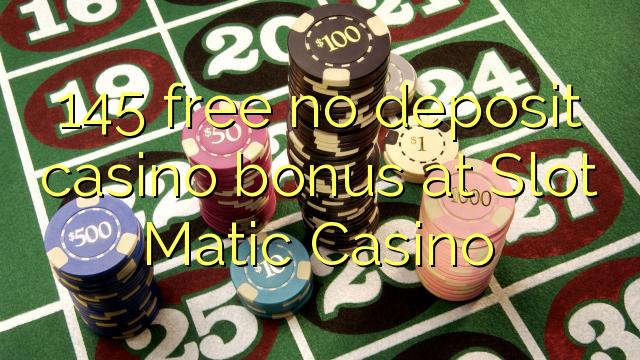 145 нест бонус амонатии казино дар ковокии Matic Казино озод