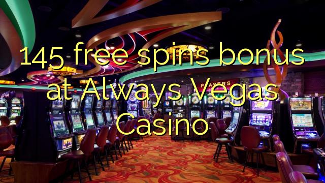 145 senza spins Bonus a toujours Vegas Casino