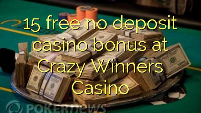 15 vaba mingit deposiiti kasiino bonus at Crazy võitjad Casino