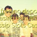 15 free no deposit casino bonus at Gossip Slots Casino