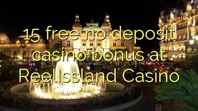 15 libirari ùn Bonus accontu Casinò à ReelIssland Casino