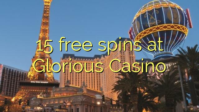 15 ilmaiskierrosta osoitteessa Glorious Casino