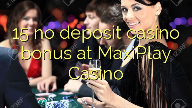 15 не депозира казино бонус в казино MaxiPlay