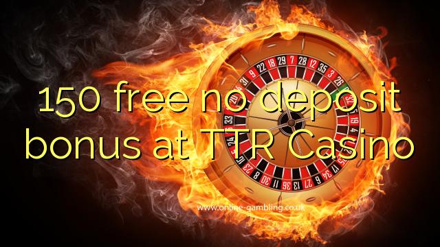 TTR Casino-da 150 pulsuz depozit bonusu yoxdur