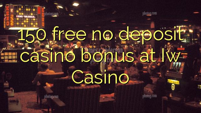150 gratis geen deposito bonus by Iw Casino