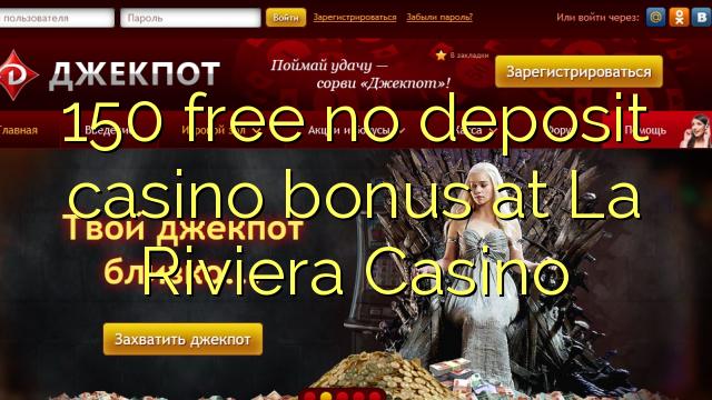 150 liberabo non deposit casino bonus procul La Riviera Bonus