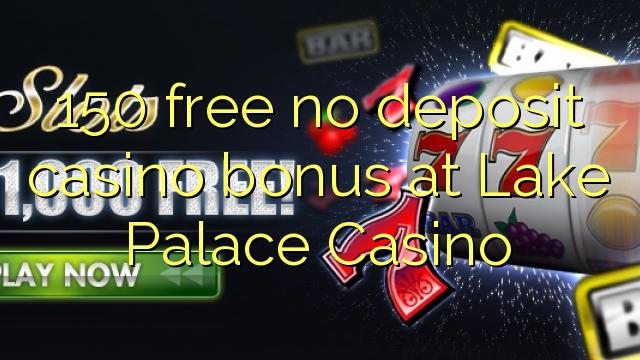 150 liberare bonus senza deposito casinò al Lake Palace Casino