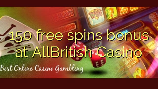 AllBritish Casino-da 150 pulsuz spins bonusu