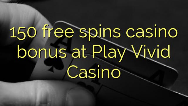 150 tours gratuits bonus de casino au jeu Casino Vivid