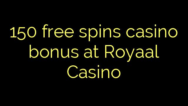 150 үнэгүй үсрэлт Royaal Casino-д казиногийн урамшуулал