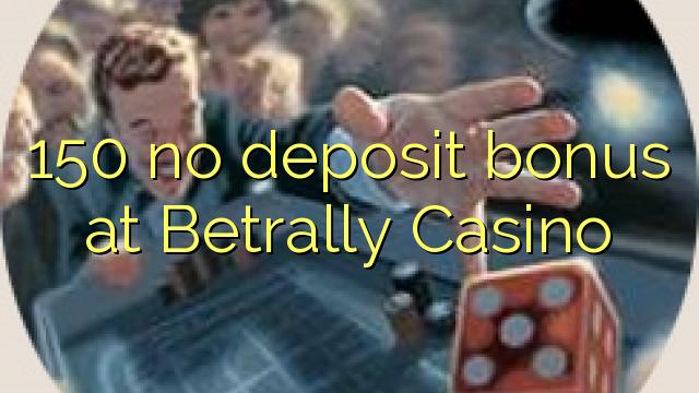 150 لا إيداع مكافأة في كازينو Betrally