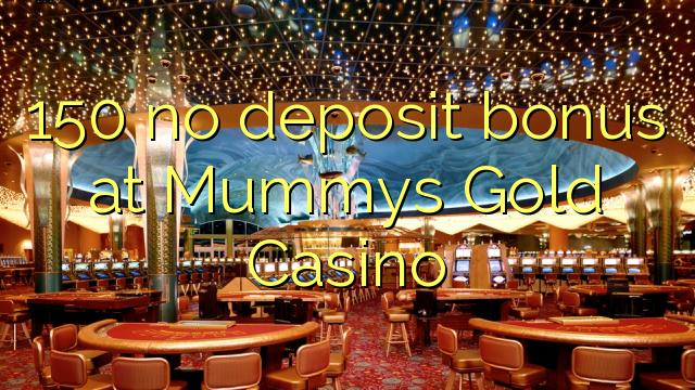 150 không có tiền đặt cọc tại Mummys Gold Casino