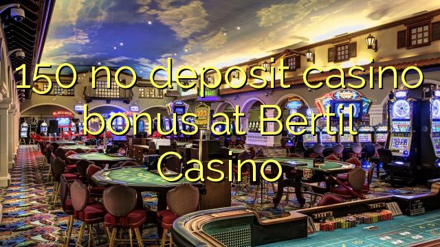 150 ebda depożitu bonus casino fuq Bertil Casino