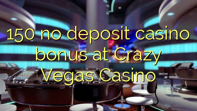 150 sin depósito de bonificación de casino en Crazy Vegas Casino
