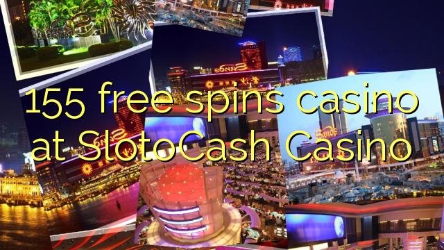 155-asgaidh spins chasino ann SlotoCash Casino