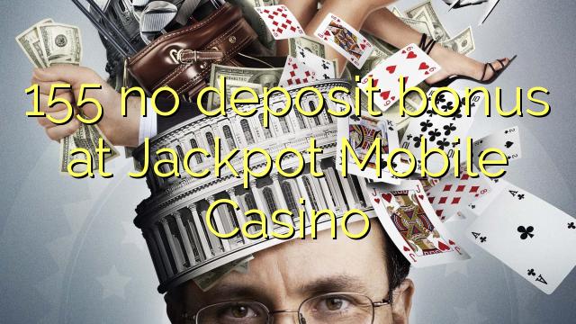 155 ບໍ່ມີເງິນຝາກຢູ່ Jackpot Mobile Casino