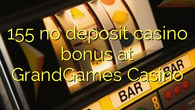 155 ebda depożitu bonus casino fuq GrandGames Casino