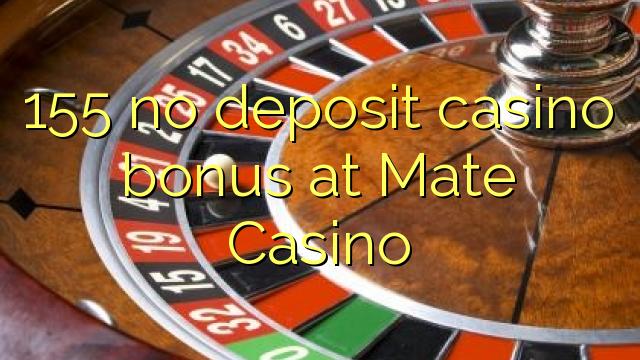155 keine Einzahlung Casino Bonus bei Mate Casino