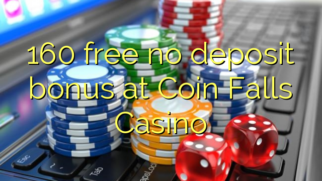 160 ilmainen talletusbonus Coin Falls Casinossa