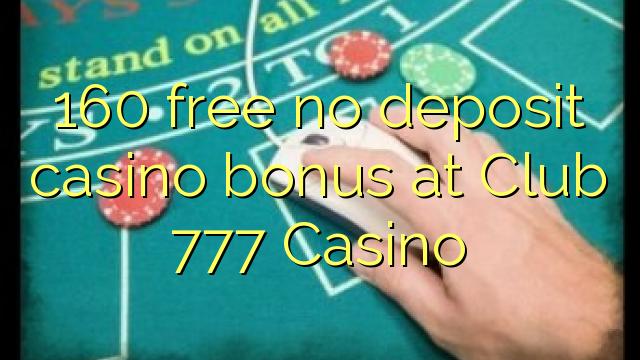 160 нест бонус амонатии казино дар Club 777 Казино озод