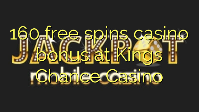160 bébas spins bonus kasino di Kings Chance Kasino