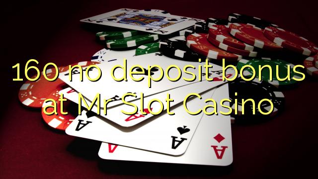 160 kein Einzahlungsbonus bei Herrn Slot Casino