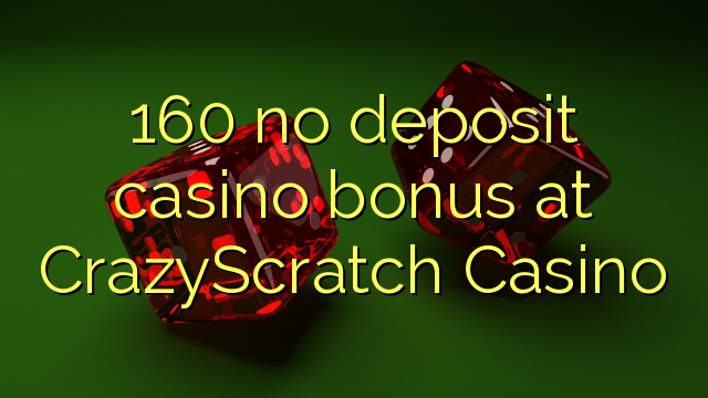 160 CrazyScratch कैसीनो में कोई जमा कैसीनो बोनस