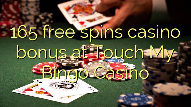 165 free spins casino bonus at Touch My Bingo Casino