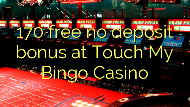 170 free no deposit bonus at Touch My Bingo Casino