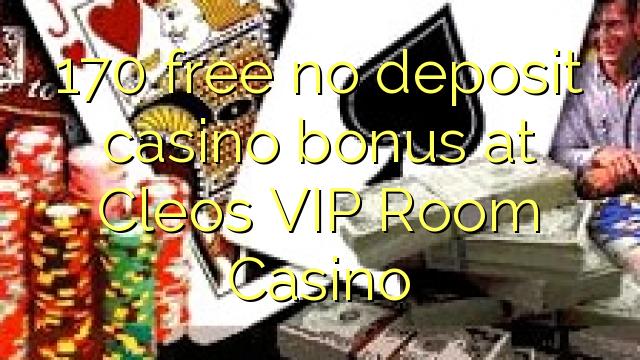 170 percuma tiada bonus kasino deposit di Cleos VIP Room Casino