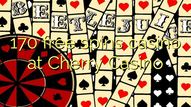 170 ókeypis spænir spilavíti á Cherry Casino