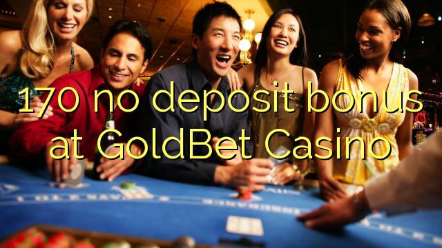 170 no deposit bonus at GoldBet Casino