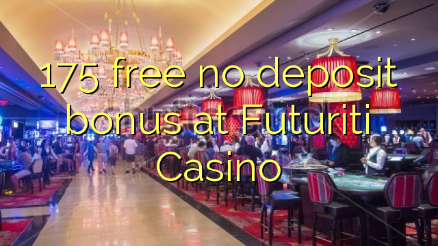 175 free no deposit bonus at Futuriti Casino