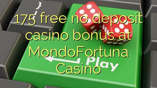 175 δωρεάν δεν μπόνους κατάθεσης στο καζίνο MondoFortuna