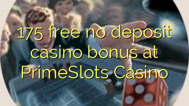 175 нест бонус амонатии казино дар PrimeSlots Казино озод